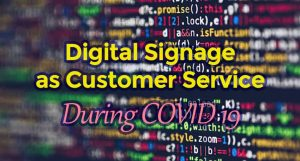 Digital Signage as Real Time Customer Service During COVID 19