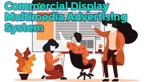 Commercial Display and Multimedia Advertising System