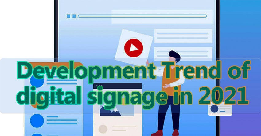 Development Trend of digital signage in 2021