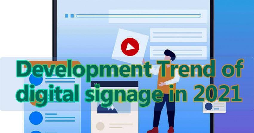 Development Trend of digital signage in 2021